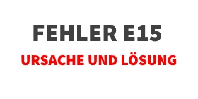 Fehler E15 bei Siemens Geschirrspüler beheben